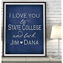 """I Love You to State College and Back"" Pennsylvania ART PRINT, Customized & Personalized UNFRAMED, Wedding gift, Valentines day gift, Christmas gift, Graduation gift, All Sizes"