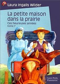 La Petite Maison dans la prairie, tome 7 : Ces heureuses années par Ingalls Wilder