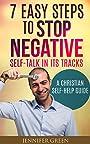 Negative Self Talk: 7 Easy Steps to Stop Negative Self-Talk in its Tracks: A Christian Self-help Guide (negative thinking, negativity, negative thoughts, ... ,self-esteem, confidence game Book 1)