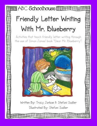 Friendly Letter Writing with Mr. Blueberry: Activities that teach friendly letter writing through the use of Simon James' book