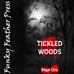 Tickled in the Woods (and Taken Without Limits): A BDSM Horror Erotica Story | Rage Elric