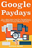 img - for Google Paydays (2018-2019 Business Ideas): How to Make Passive Cash Flow Through Search Engine Optimization on Google via Small Business Consulting and Google Affiliate Marketing book / textbook / text book