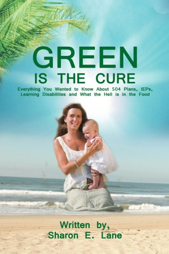 GREEN is the Cure: Everything You Wanted to Know About 504 Plans, IEPs, Learning Disabilities and What the Hell is in th