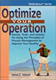Optimize Your Operation : Stories, Tools and Lessons for Using the Principles of Process Management to Improve Your Quality, Abbott, James C., 1887355049