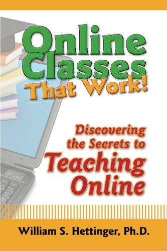 Online Classes That Work!: Discovering the Secrets to Teaching Online