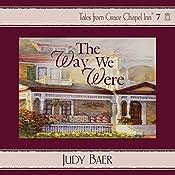 The Way We Were: Grace Chapel Inn, Book 7   Judy Baer