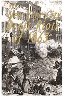 Amazon the new york city draft riots their significance for the new york city draft riots of 1863 the history of the notorious insurrection at fandeluxe Images