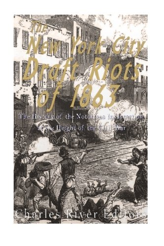 The New York City Draft Riots of 1863: The History of the Notorious Insurrection at the Height of the Civil War PDF