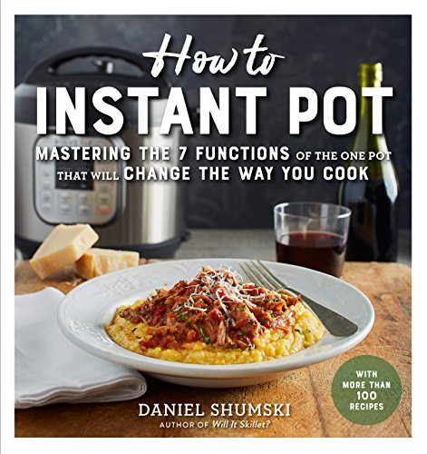 How to Instant Pot: Mastering All the Functions of the One P