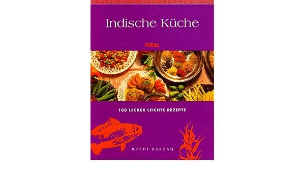 Indische Kuche 100 Leckere Leichte Rezepte 9783895080609 Amazon