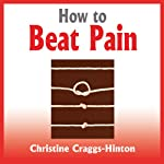 How to Beat Pain | Christine Craggs-Hinton