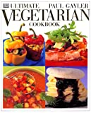Ultimate Vegetarian Cookbook, Paul Gayler, 0789441845