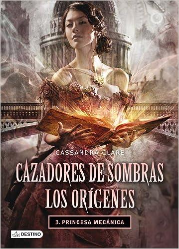 Princesa mecánica. Cazadores de sombras. Los orígenes 3: Amazon.es: Cassandra Clare, Patricia Nunes Martínez: Libros