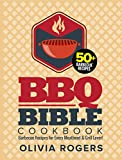 BBQ Bible Cookbook (3rd Edition): Over 50 Barbecue Recipes for Every Meathead & Grill Lover! (BBQ Cookbook)
