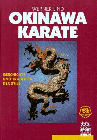 Okinawa-Karate: Geschichte und Tradition der Stile. eine wissenschaftliche Studie des Budo-Studien-Kreises über den Ursprung und Inhalt der klassischen Karate-Stile aus Okinawa und Japan