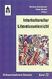 Interkultureller Literaturunterricht: Konzepte - Modelle - Perspektiven (Diskussionsforum Deutsch)