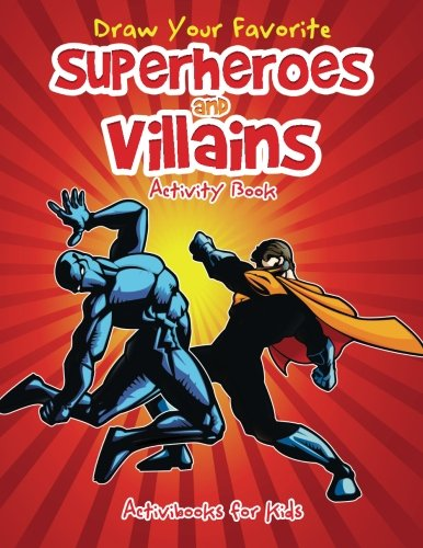 Draw Your Favorite Superheroes and Villains Activity Book
