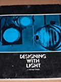 Designing with Light : An Introduction to Stage Lighting, Gillette, J. Michael, 0874844207