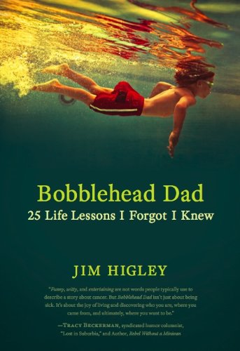Bobblehead Dad: 25 Life Lessons I Forgot I Knew