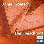 Der Fleischgott | Daniel Goetsch