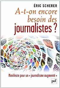 A-t-on encore besoin des journalistes ? par Éric Scherer