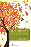 Refeathering the Empty Nest, Wendy Aronsson, 1442224029