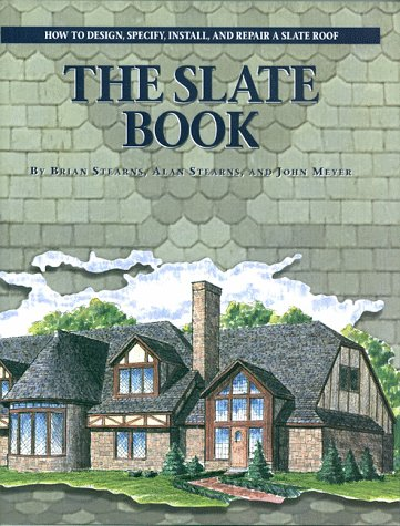 The Slate Book : How to Design, Specify, Install and Repair a Slate Roof