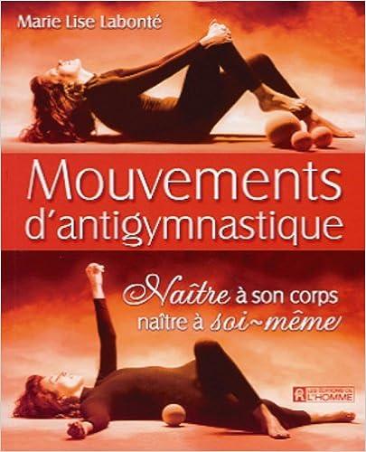 Lire un Mouvements d'antigymnastique : Naître à son corps, naître à soi-même pdf, epub