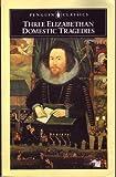 Three Elizabethan Domestic Tragedies, Thomas Heywood, 0140430393