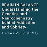 Brain in Balance: Understanding the Genetics and Neurochemistry behind Addiction and Sobriety | Fredrick Von Stieff M.D.