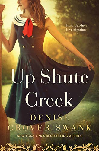 Up Shute Creek: Rose Gardner Investigations #4