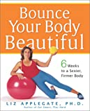 Bounce Your Body Beautiful: 6 Weeks to a Sexier, Firmer Body