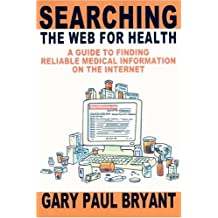 Searching the Web for Health: A Guide to Finding Reliable Medical Information on the Internet