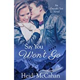 Say You Won't Go: A Small-Town Christmas Romance (Emerald Cove Book 2)