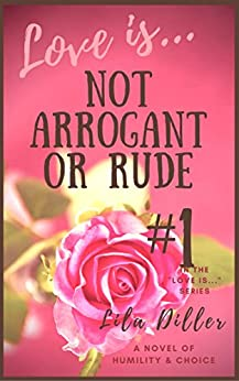 """Love is Not Arrogant or Rude: #1 in the """"Love is"""" Series (Love is...Series) by [Diller, Lila]"""