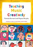 Teaching Music Creatively, Burnard, Pam and Murphy, Regina, 0415656060