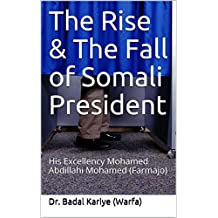The Rise & The Fall of Somali President: His Excellency Mohamed Abdillahi Mohamed (Farmajo)