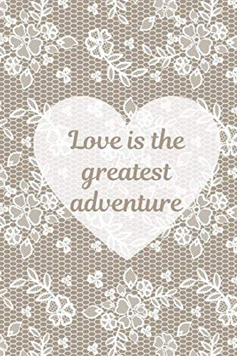 - Love Is The Greatest Adventure: Wedding Favors For Guests. Notebook With Soft Cover Adorned With Printed Lace Pattern & Romantic Quote. Also Great For ... Bridal Shower. (Wedding Favours For Guests)