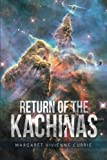 Return of the Kachinas, Margaret Vivienne Currie, 1452513422