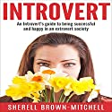 Introvert: An Introvert's Guide to Being Successful and Happy in an Extrovert Society Audiobook by Sherell Brown-Mitchell Narrated by Anne Valliere