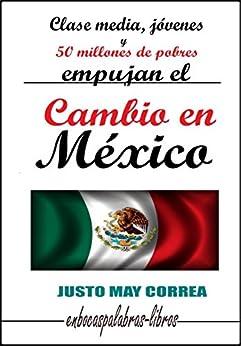 Clase media, jóvenes y 50 millones de pobres empujan el Cambio en México de [May Correa, Justo]
