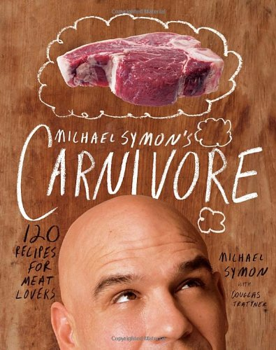 Michael Symon's Carnivore: 120 Recipes for Meat Lovers by Michael Symon, Douglas Trattner