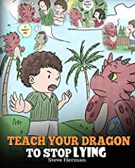 A Cute Dragon Book To Teach Kids About Honesty                                                Your Children Will Immediately Understand Why Lying Is Bad, Not Only for People Around Them, But Also For Themselves.               ...