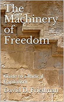 The Machinery of Freedom: Guide to a Radical Capitalism by [Friedman, David D.]