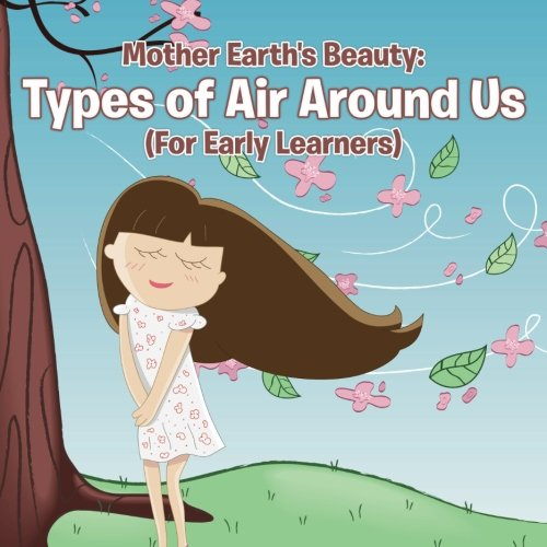 (Mother Earth's Beauty: Types of Air Around Us (For Early Learners))