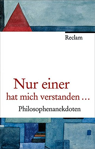 Nur einer hat mich verstanden...: Philosophenanekdoten