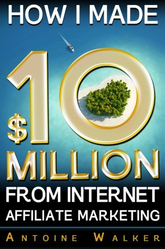 51V3m6T0ZcL - How I Made $10 Million From Internet Affiliate Marketing
