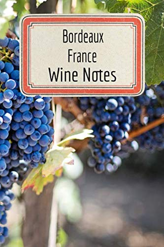 """Bordeaux France Wine Notes: Wine Tasting Journal - Record Keeping Book for Wine Lovers - 6""""x9"""" 100 Pages Notebook Diary (Wine Log Book Series - Volume 1) by The Master Enologist Press"""