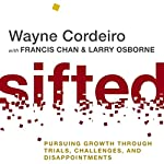 Sifted: Pursuing Growth through Trials, Challenges, and Disappointments | Wayne Cordeiro,Francis Chan,Larry Osborne