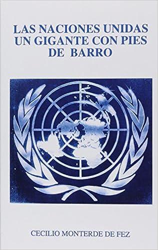 Las Naciones Unidas Un Gigante con Pies de Barro (Spanish Edition)